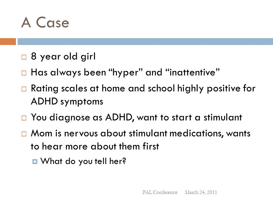 A Case 8 year old girl Has always been hyper and inattentive
