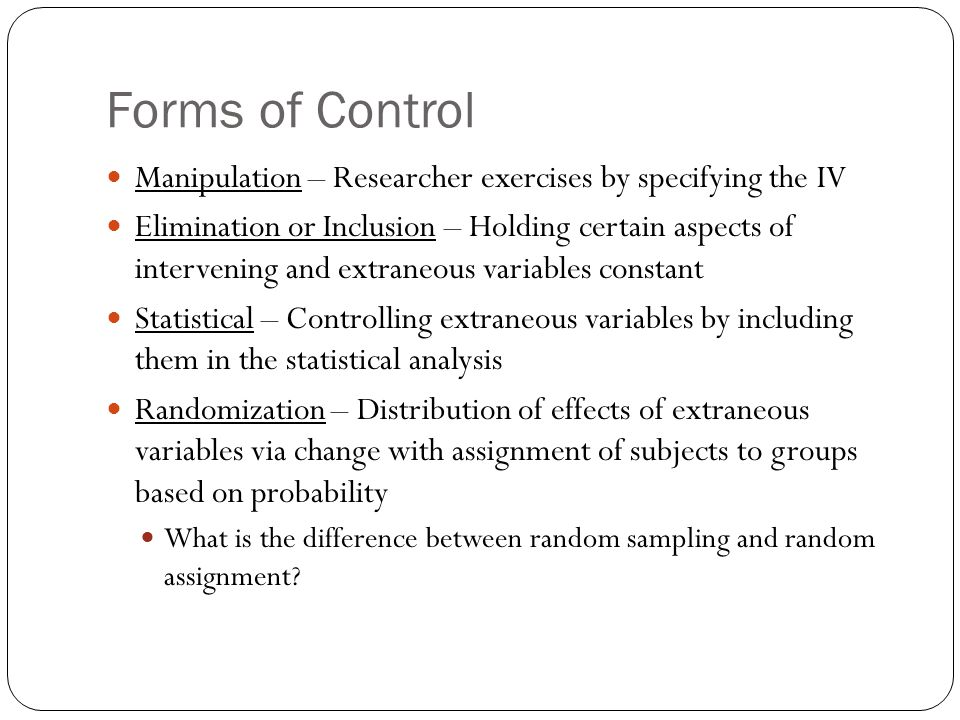Forms of Control Manipulation – Researcher exercises by specifying the IV.