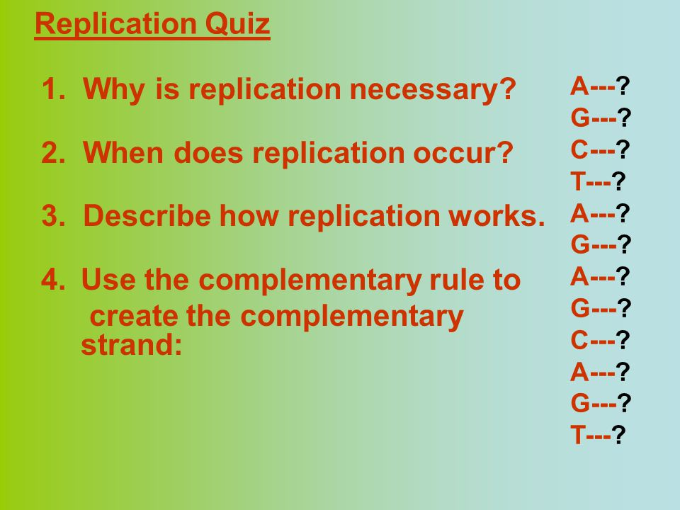 1. Why is replication necessary 2. When does replication occur