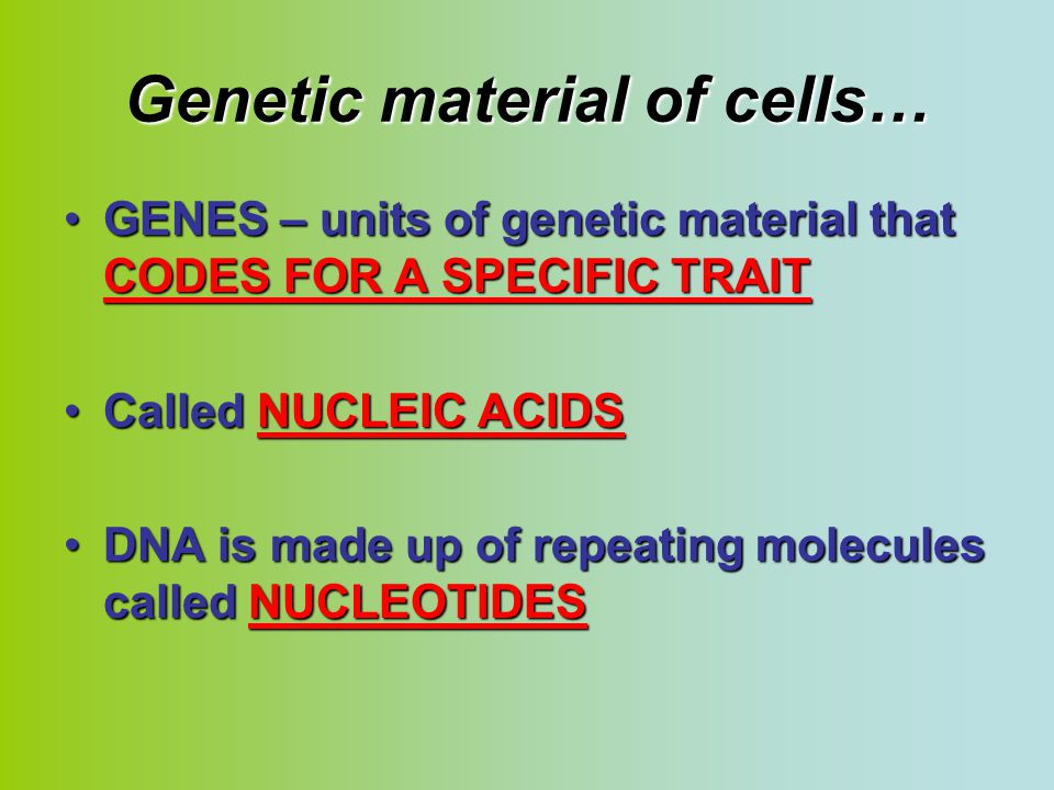 Genetic material of cells…