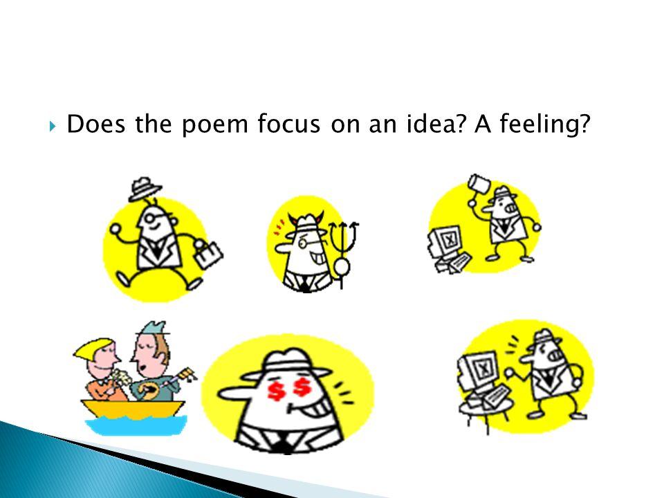 Does the poem focus on an idea A feeling