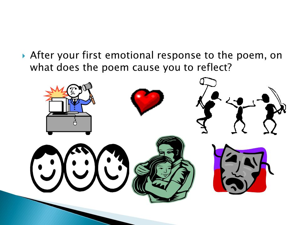 After your first emotional response to the poem, on what does the poem cause you to reflect