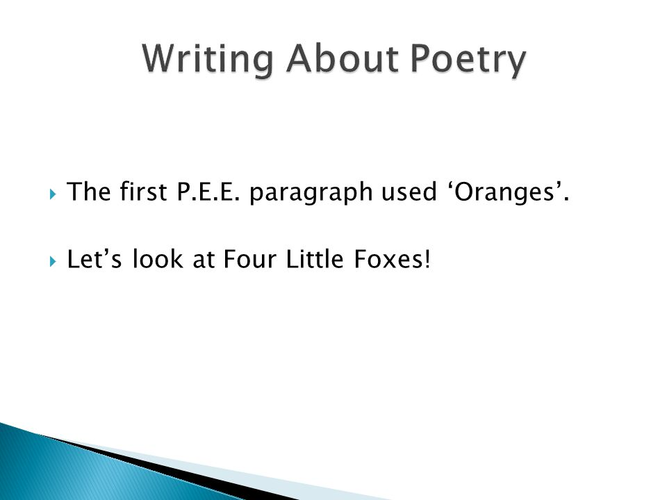 Writing About Poetry The first P.E.E. paragraph used 'Oranges'.