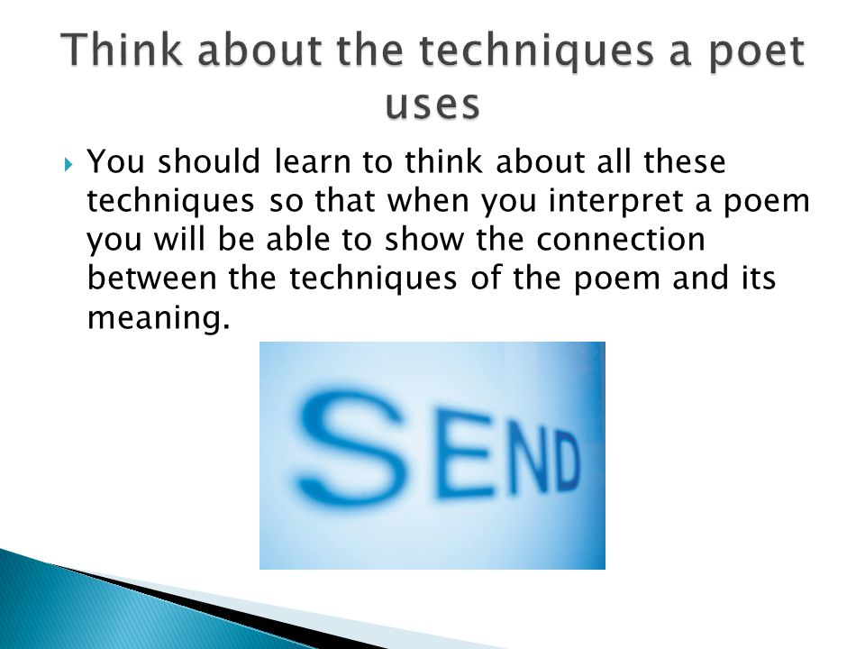 Think about the techniques a poet uses