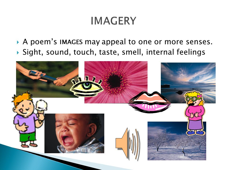 imagery A poem's images may appeal to one or more senses.