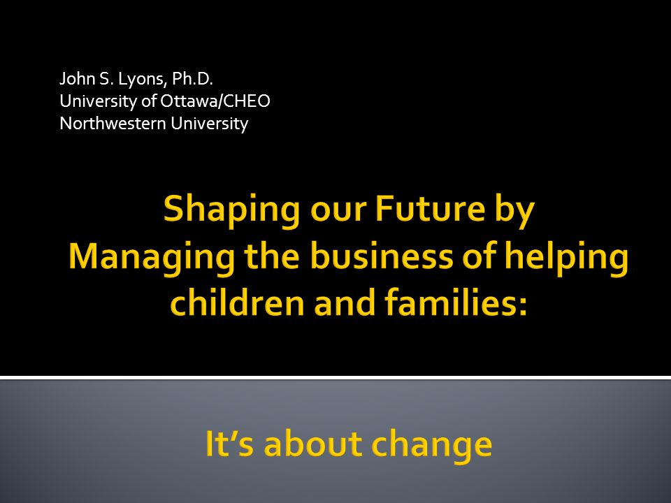 John S. Lyons, Ph.D. University of Ottawa/CHEO Northwestern University
