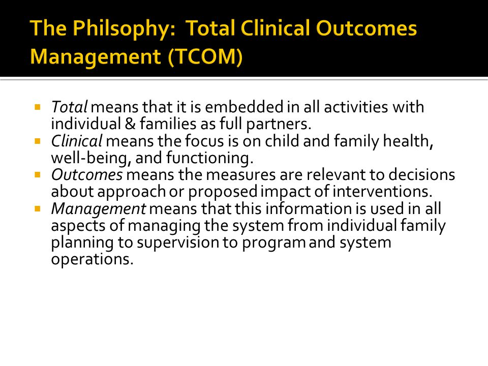 The Philsophy: Total Clinical Outcomes Management (TCOM)