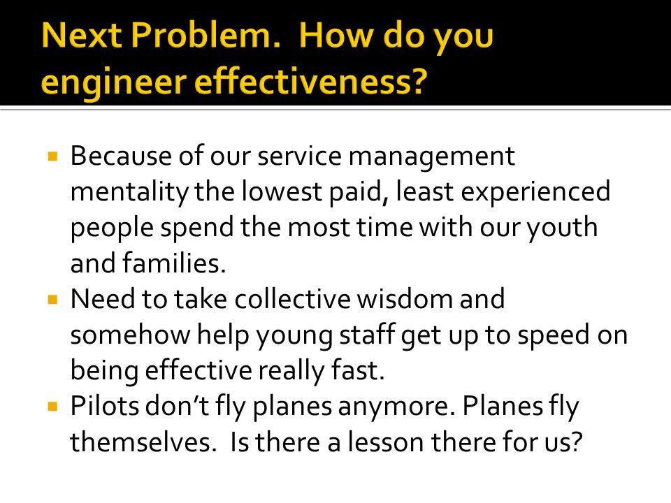 Next Problem. How do you engineer effectiveness
