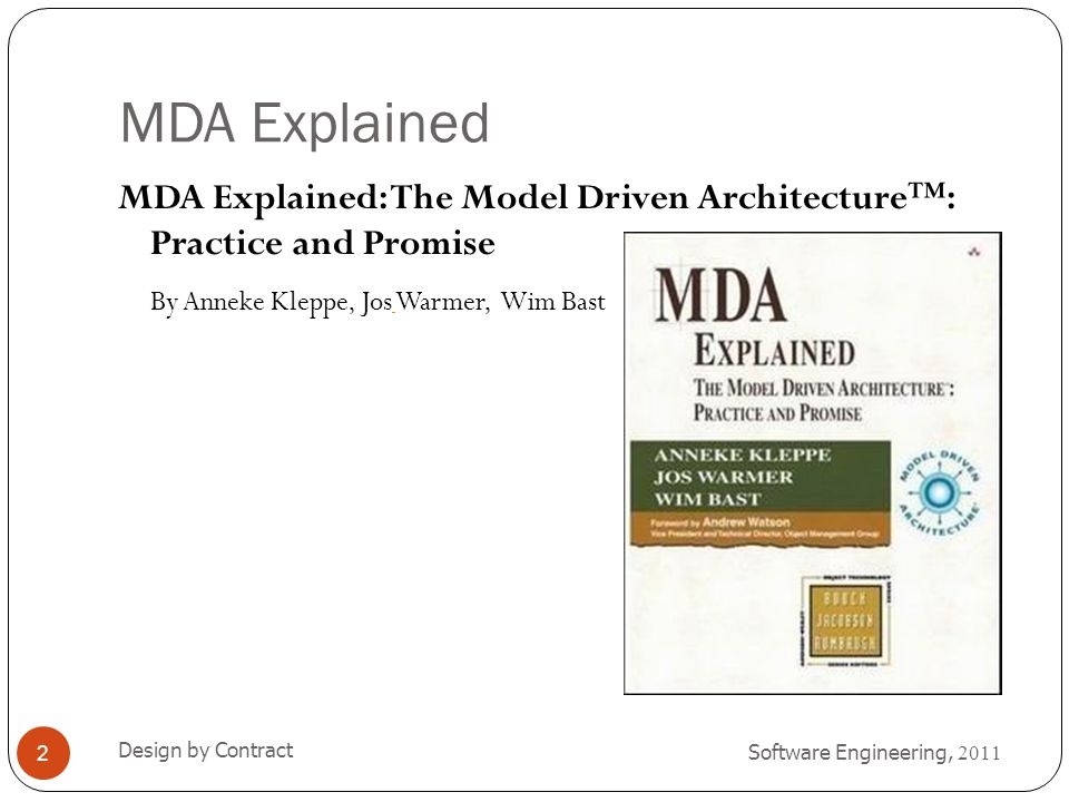 MDA Explained MDA Explained: The Model Driven Architecture™: Practice and Promise By Anneke Kleppe, Jos Warmer, Wim Bast