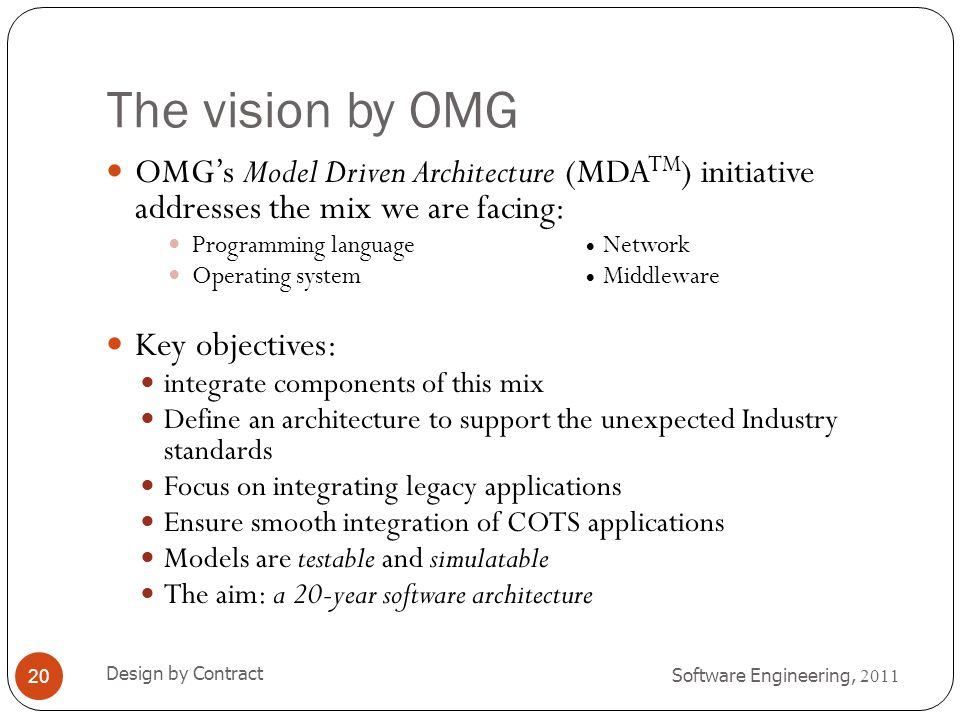 The vision by OMG OMG's Model Driven Architecture (MDATM) initiative addresses the mix we are facing: