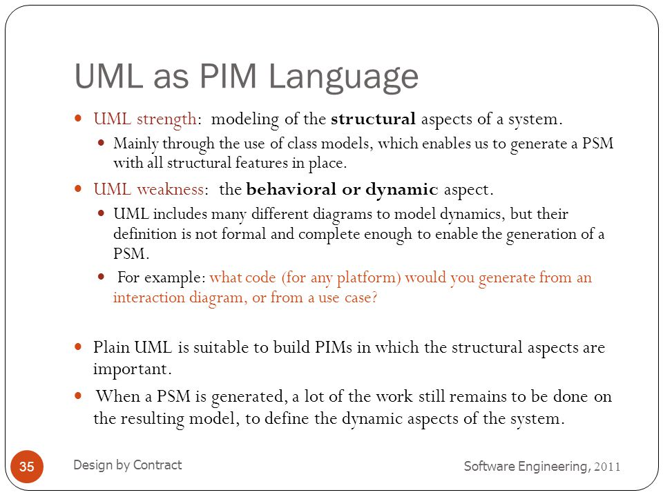 UML as PIM Language UML strength: modeling of the structural aspects of a system.
