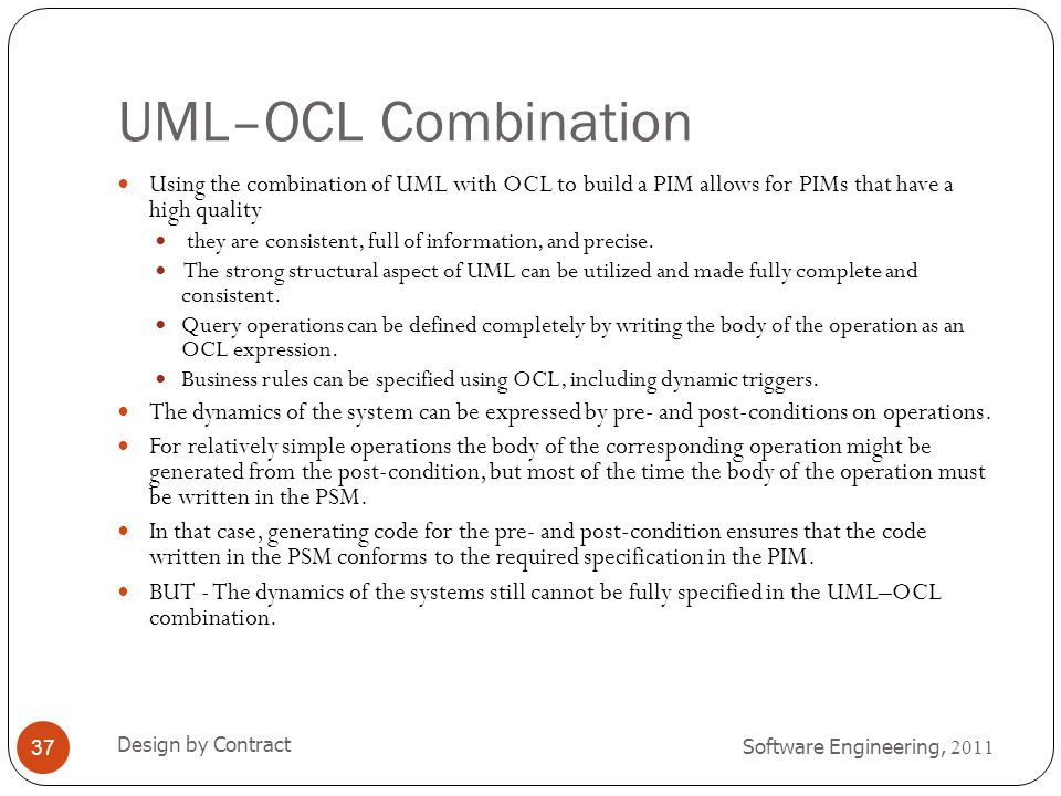 UML–OCL Combination Using the combination of UML with OCL to build a PIM allows for PIMs that have a high quality.