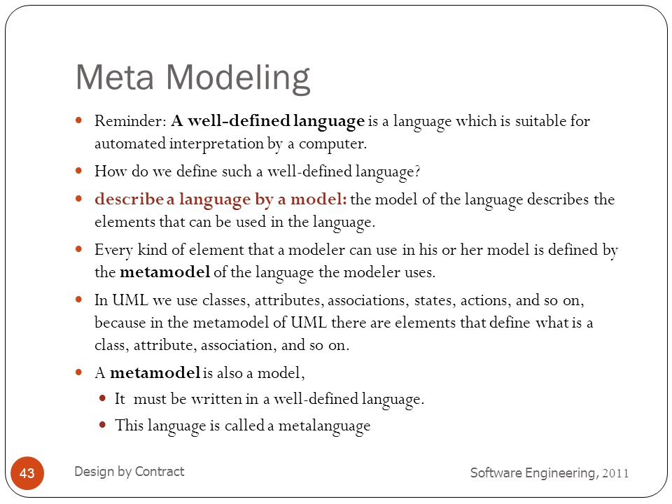 Meta Modeling Reminder: A well-defined language is a language which is suitable for automated interpretation by a computer.