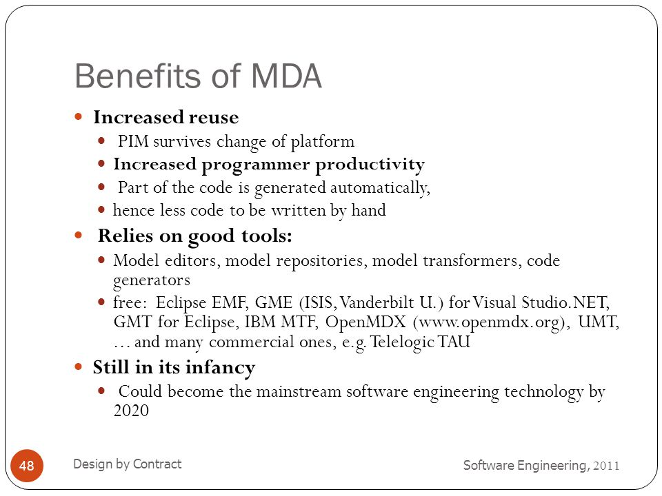 Benefits of MDA Increased reuse Relies on good tools: