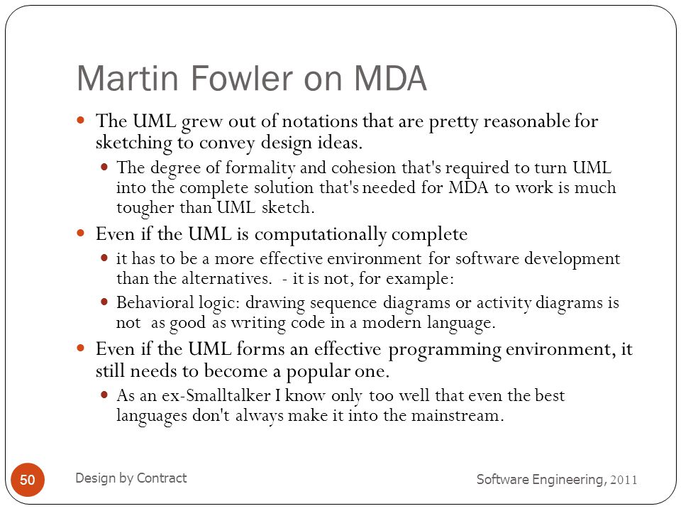 Martin Fowler on MDA The UML grew out of notations that are pretty reasonable for sketching to convey design ideas.