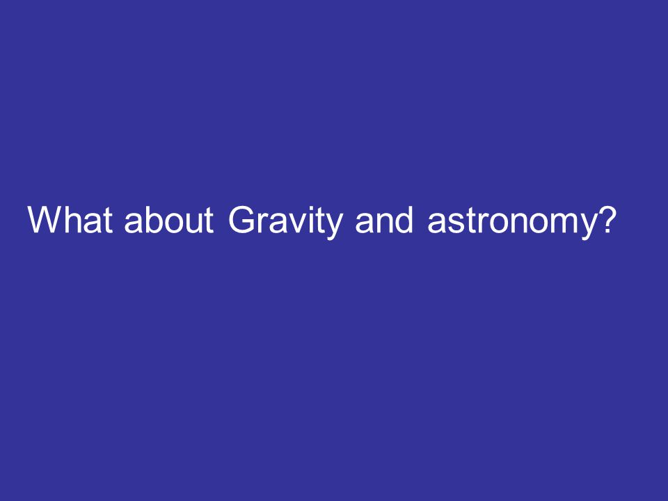 What about Gravity and astronomy
