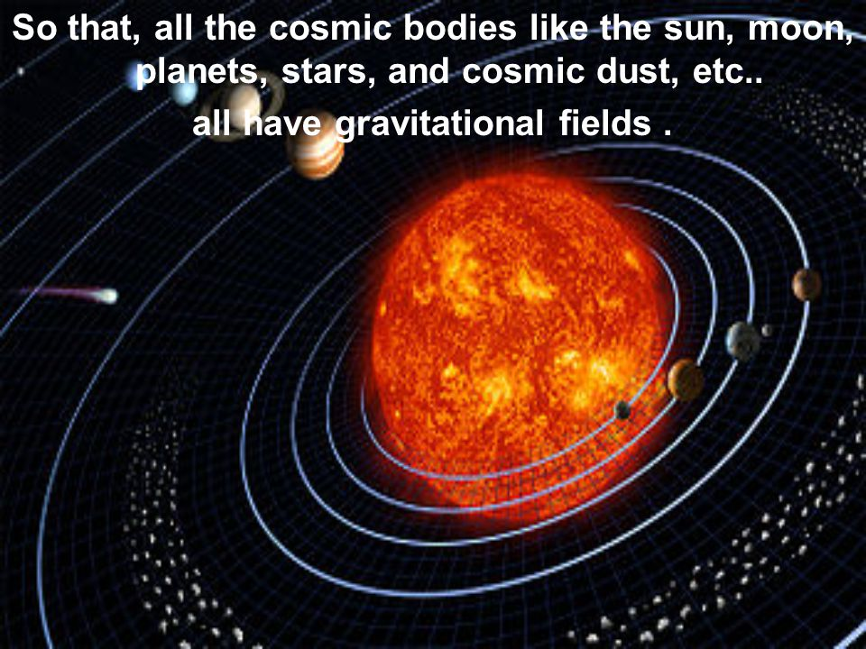 all have gravitational fields.