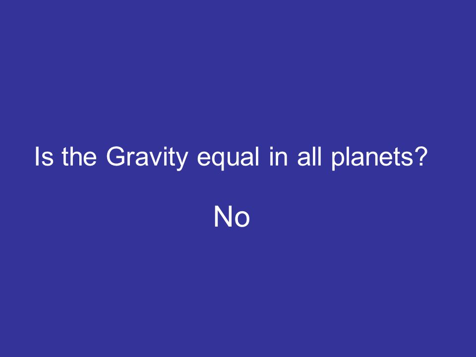 Is the Gravity equal in all planets