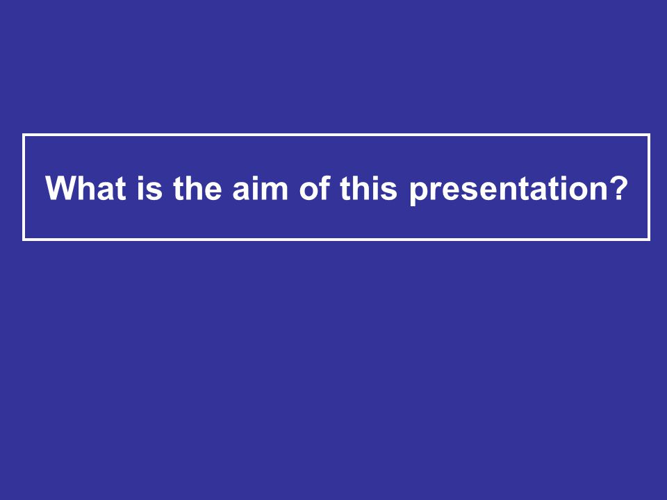 What is the aim of this presentation
