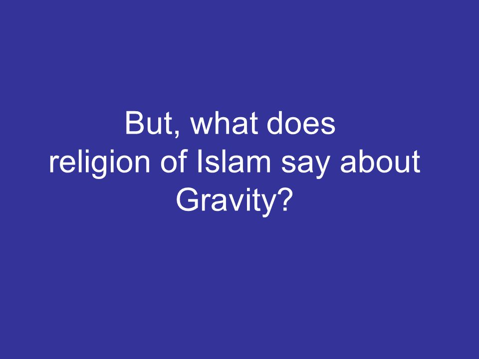 But, what does religion of Islam say about Gravity