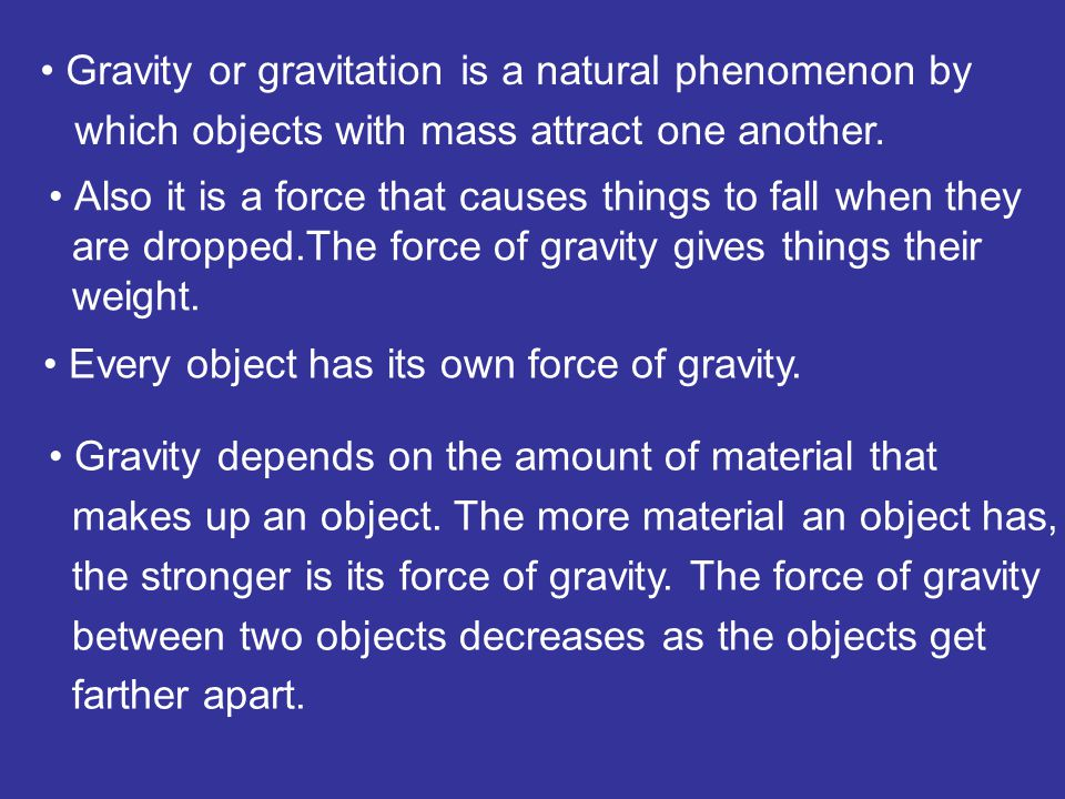 Gravity or gravitation is a natural phenomenon by