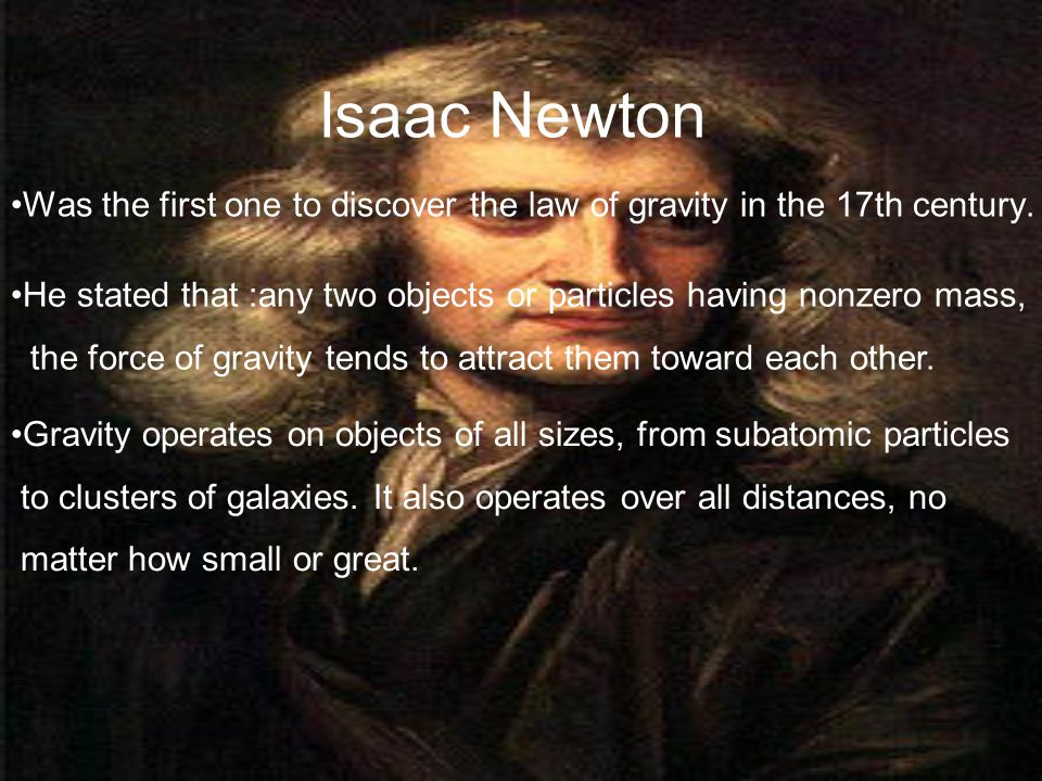 Was the first one to discover the law of gravity in the 17th century.
