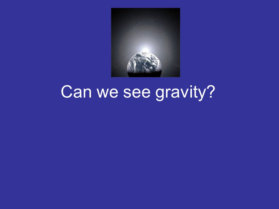 Can we see gravity