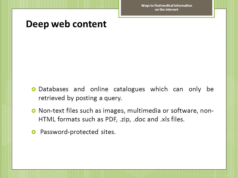 Deep web content Databases and online catalogues which can only be retrieved by posting a query.
