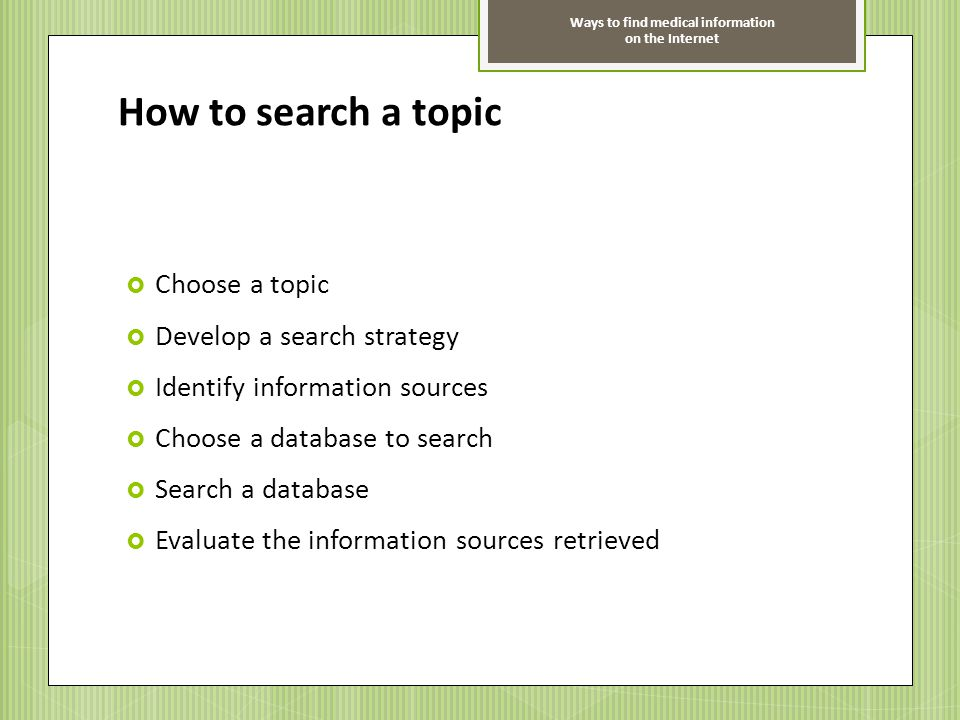How to search a topic Choose a topic Develop a search strategy