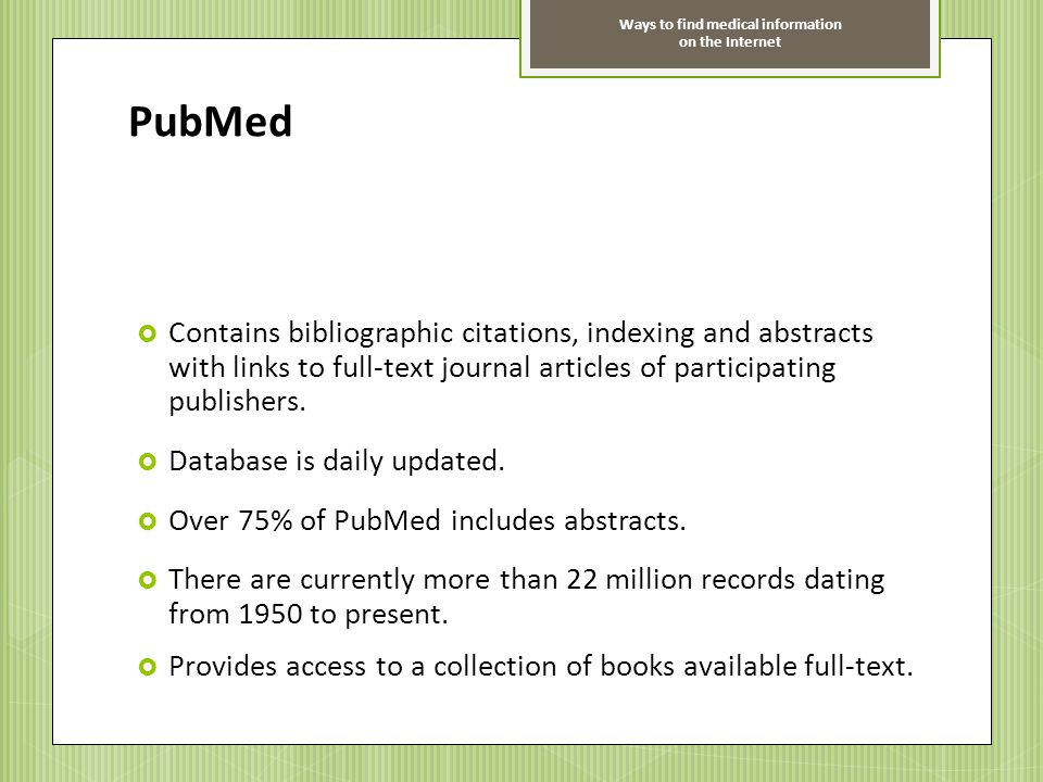 PubMed Contains bibliographic citations, indexing and abstracts with links to full-text journal articles of participating publishers.