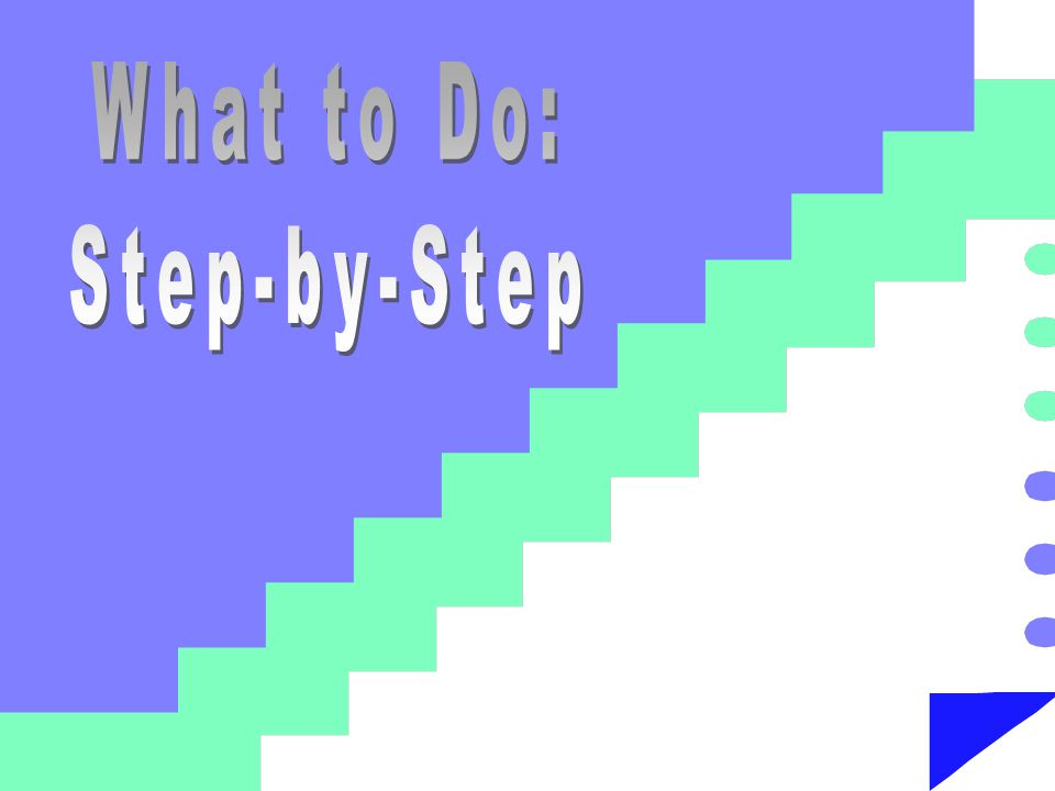 What to Do: Step-by-Step