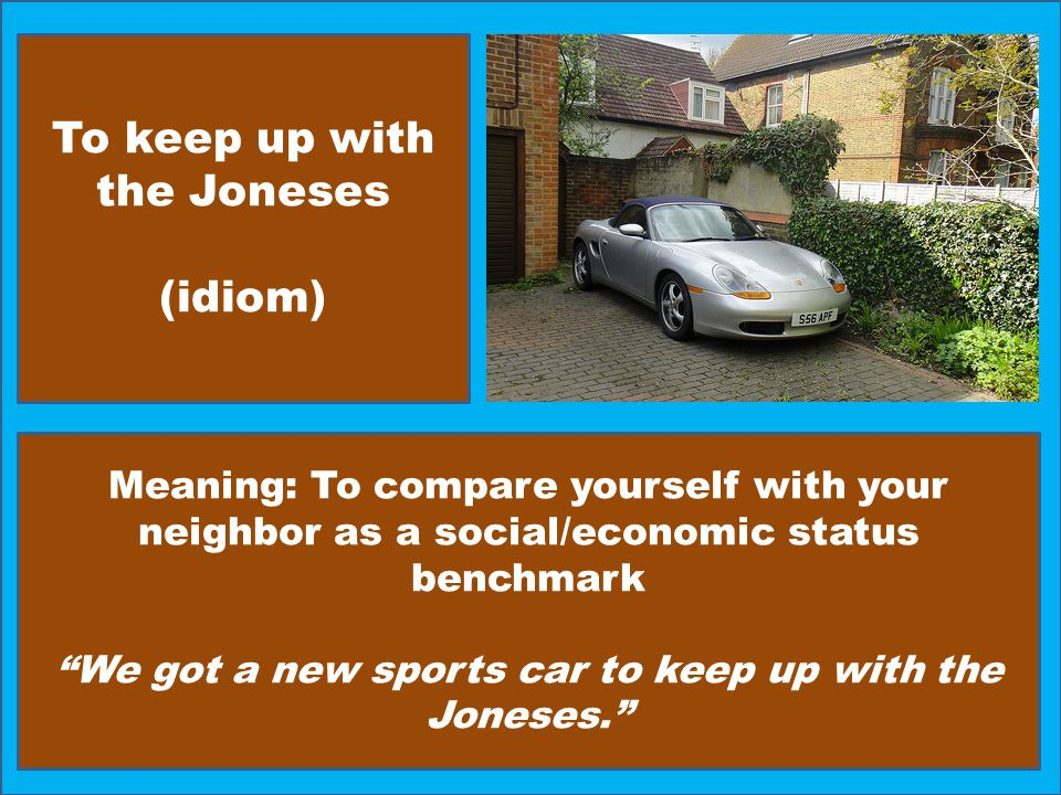 To keep up with the Joneses