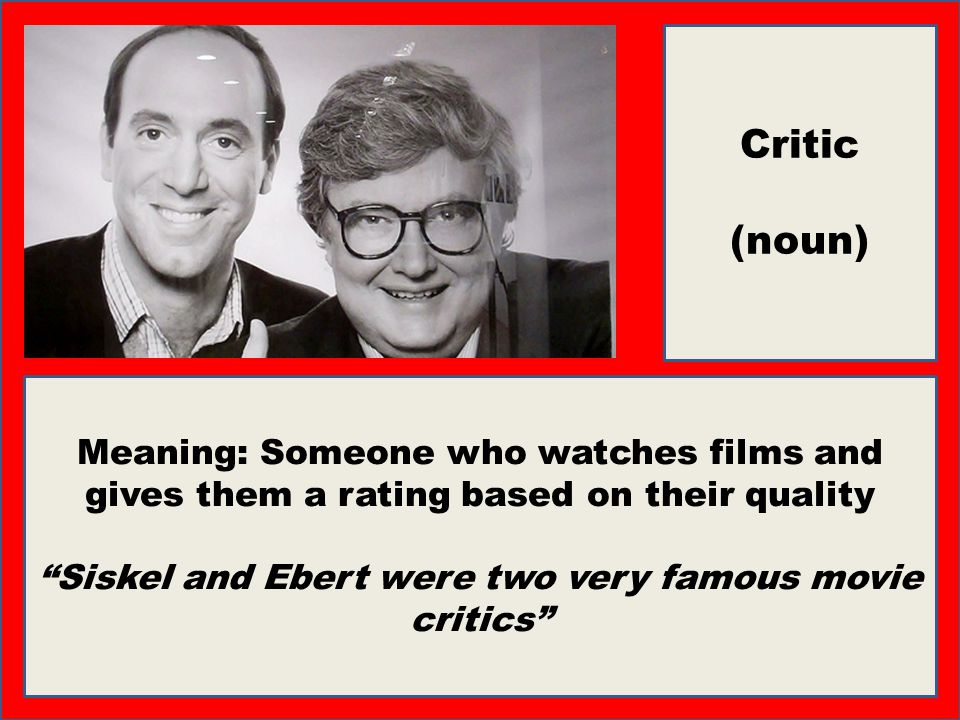 Siskel and Ebert were two very famous movie critics