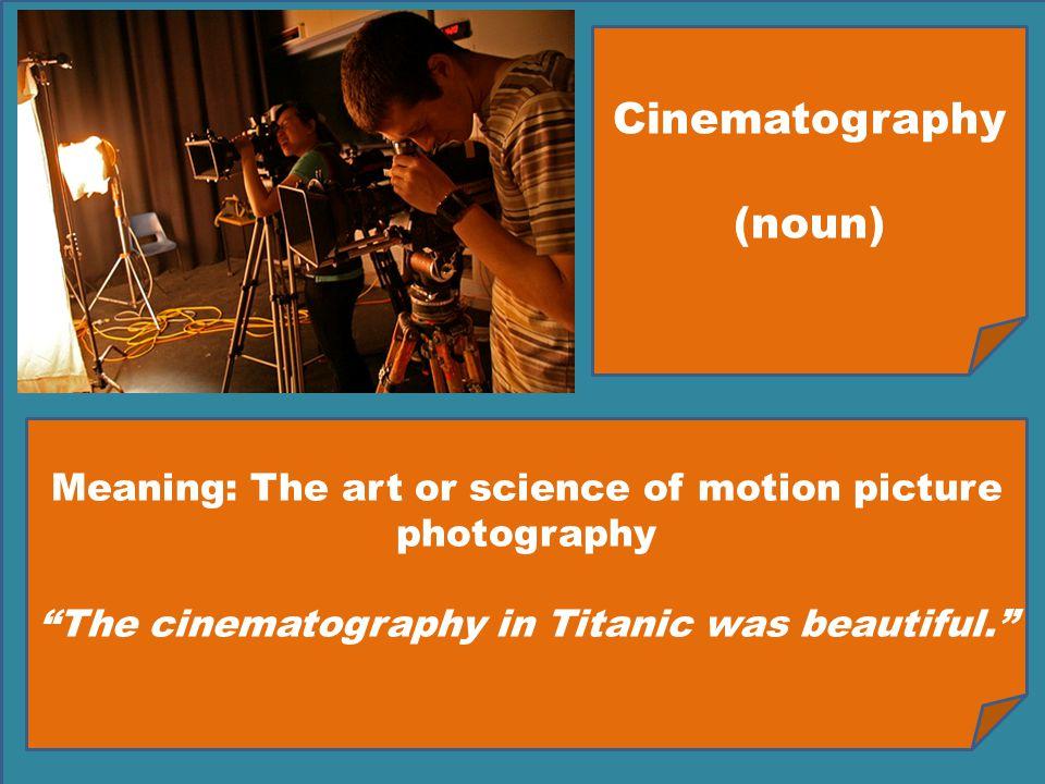 Cinematography (noun)