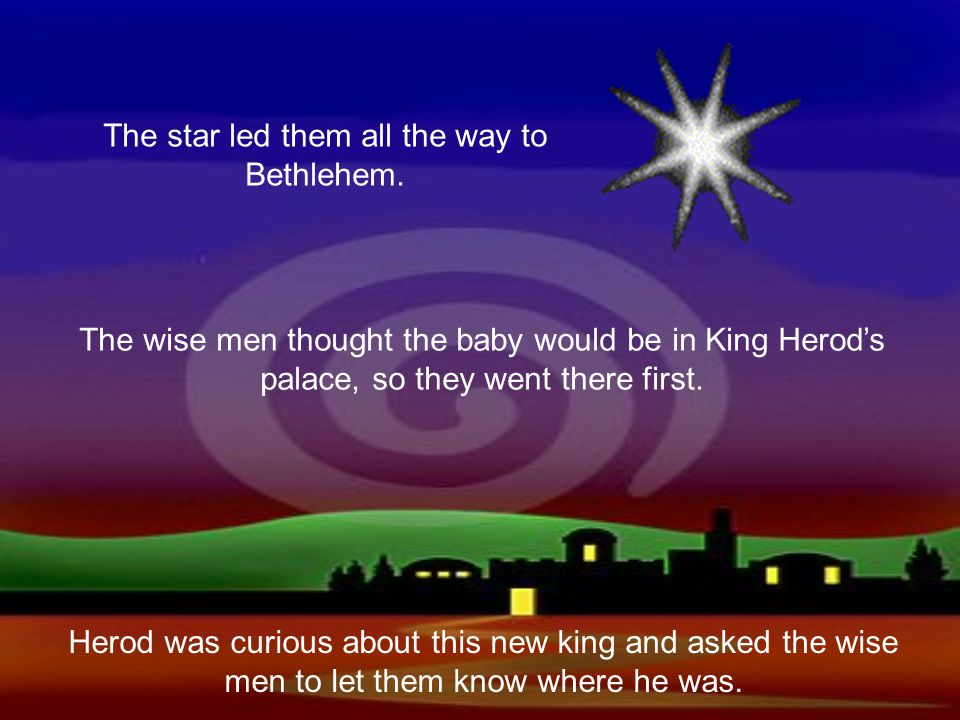 The star led them all the way to Bethlehem.