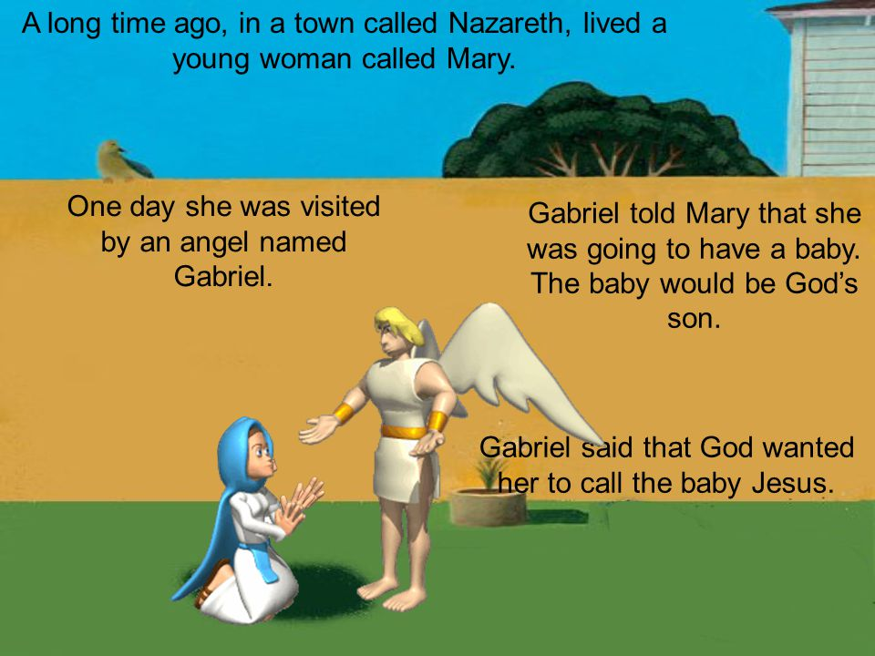 One day she was visited by an angel named Gabriel.