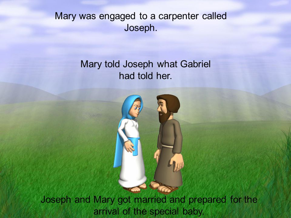 Mary was engaged to a carpenter called Joseph.