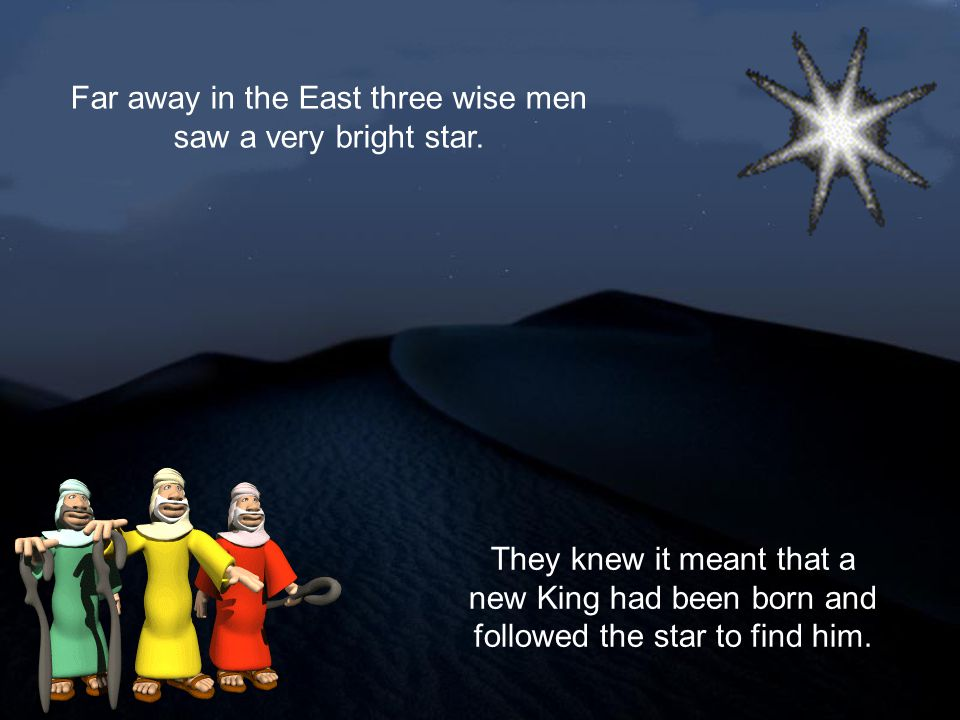 Far away in the East three wise men saw a very bright star.