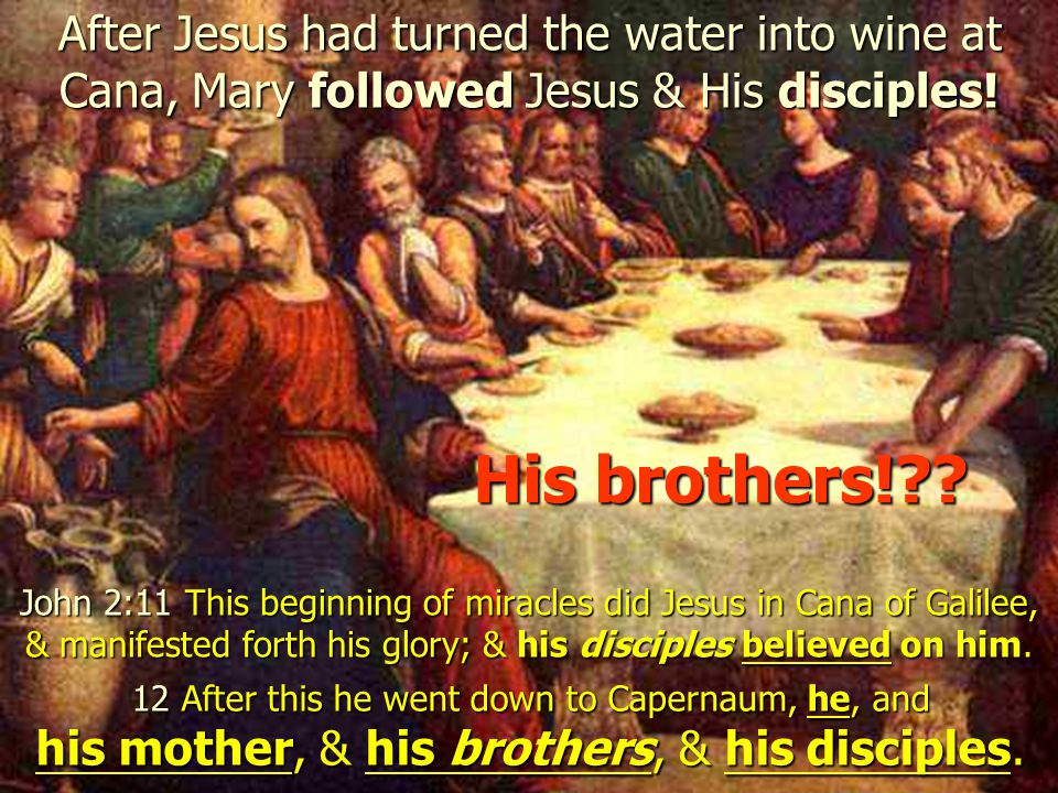 After Jesus had turned the water into wine at Cana, Mary followed Jesus & His disciples!