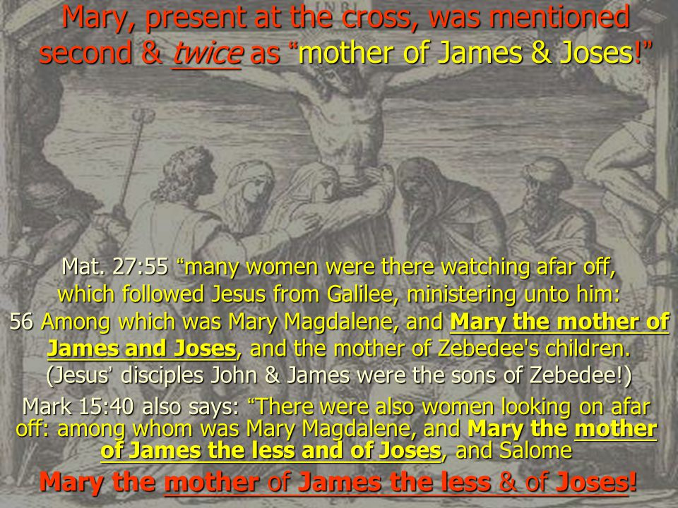 Mary the mother of James the less & of Joses!