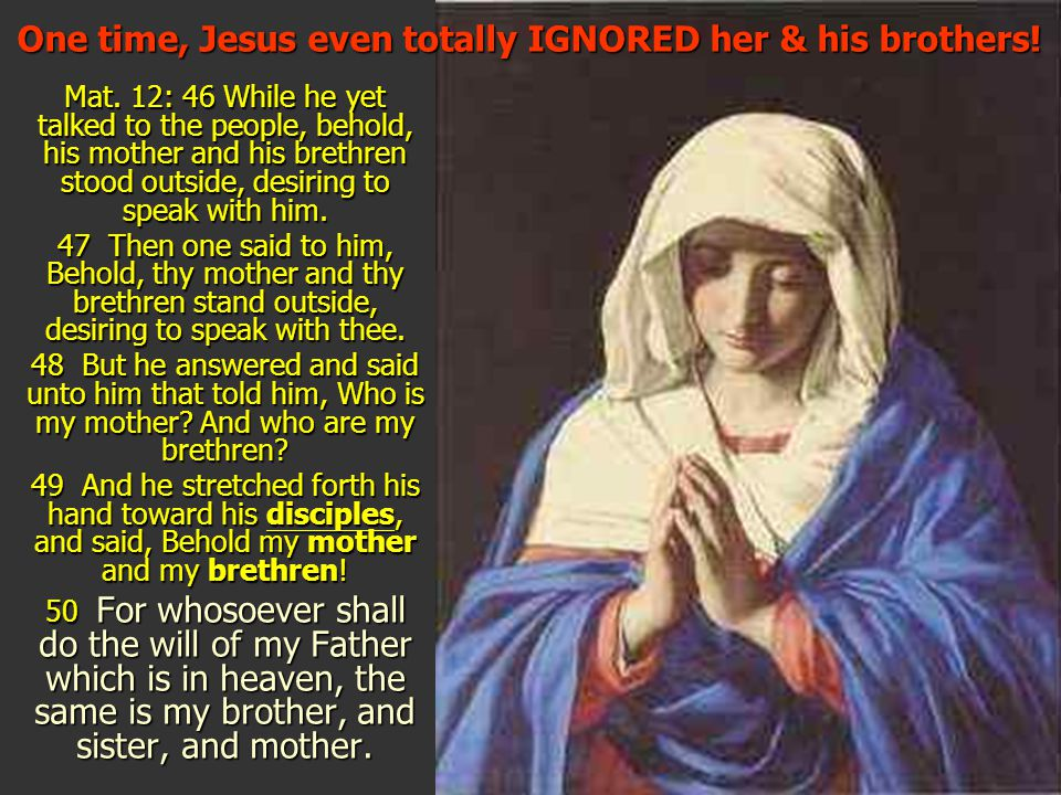 One time, Jesus even totally IGNORED her & his brothers!