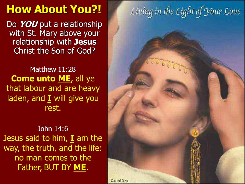 How About You ! Do YOU put a relationship with St. Mary above your relationship with Jesus Christ the Son of God