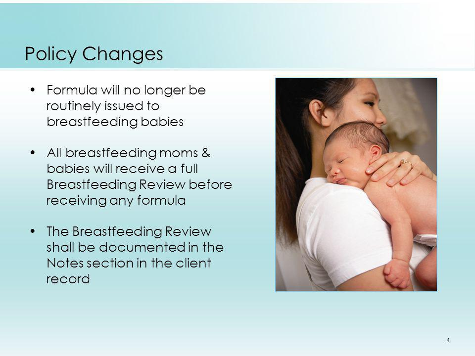 Policy Changes Formula will no longer be routinely issued to breastfeeding babies.