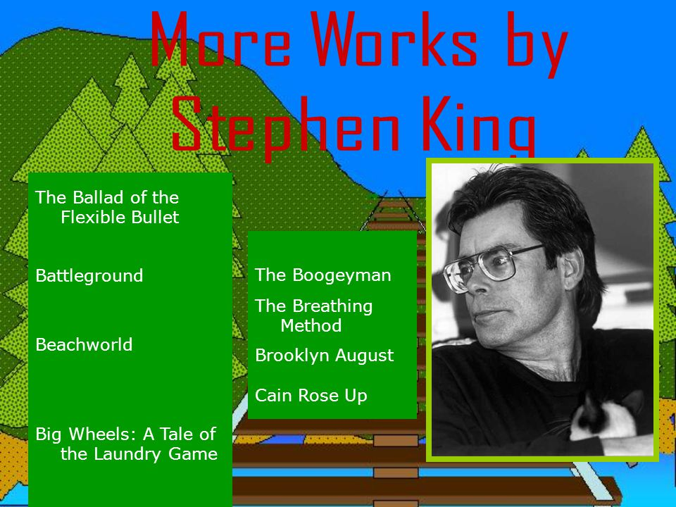 More Works by Stephen King The Ballad of the Flexible Bullet
