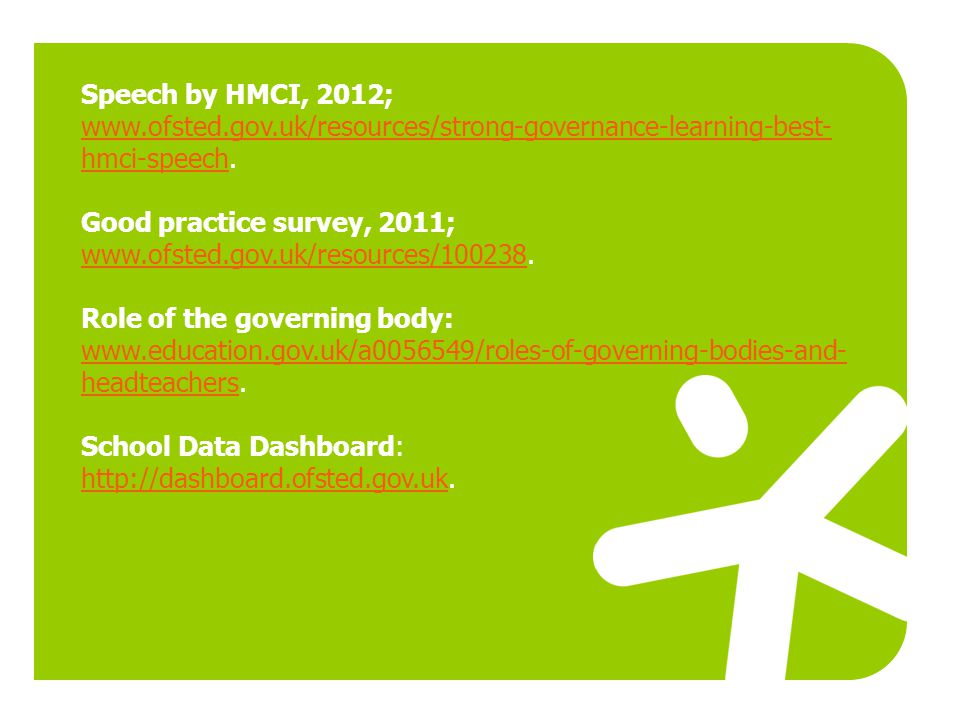 Speech by HMCI, 2012; www.ofsted.gov.uk/resources/strong-governance-learning-best-hmci-speech. Good practice survey, 2011;