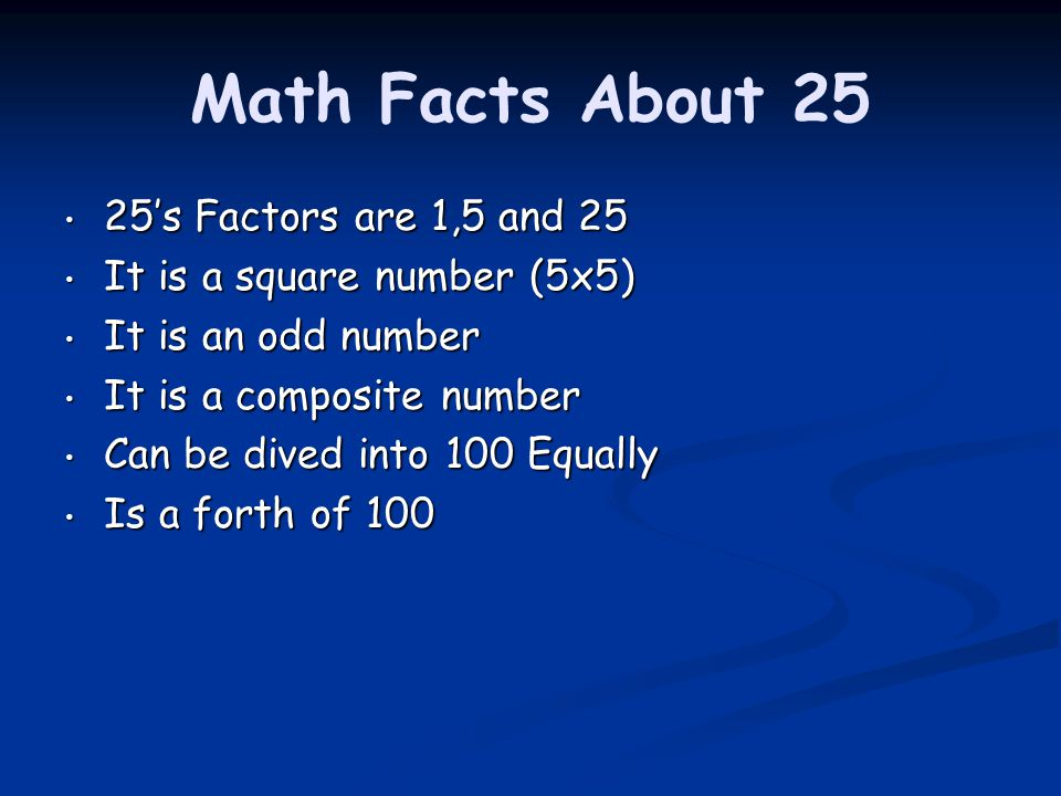 Math Facts About 25 25's Factors are 1,5 and 25