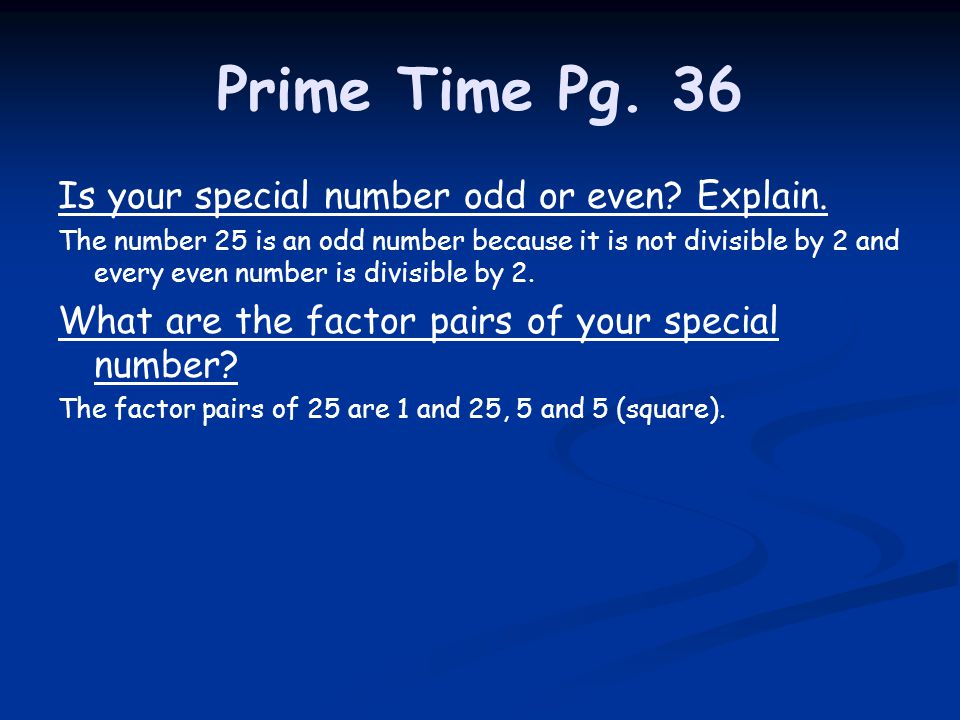 Prime Time Pg. 36 Is your special number odd or even Explain.