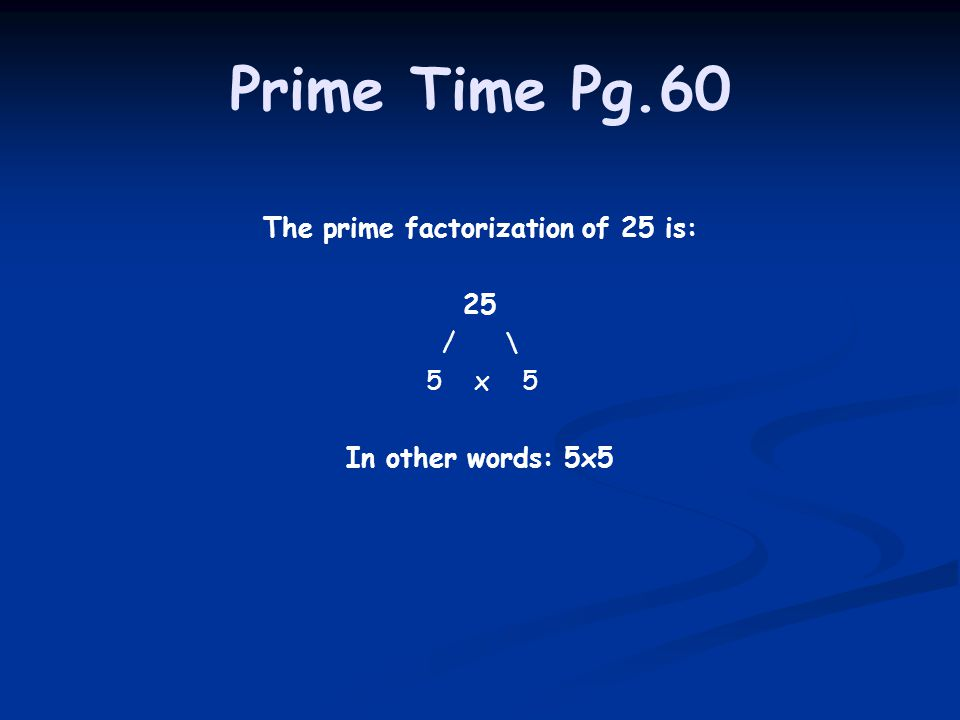 The prime factorization of 25 is: