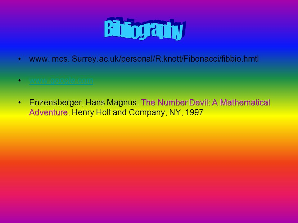 Bibliography www. mcs. Surrey.ac.uk/personal/R.knott/Fibonacci/fibbio.hmtl. www.google.com.