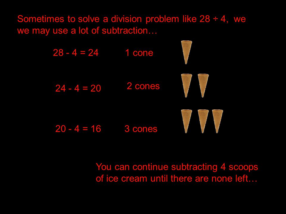 Sometimes to solve a division problem like 28 ÷ 4, we